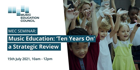 MEC Seminar: Music Education: Ten Years On' a Strategic Review Tickets
