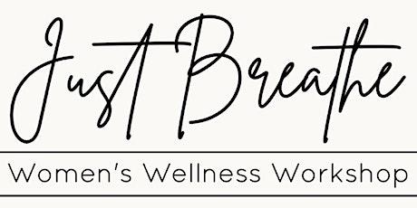 Just Breathe • Women's Wellness Workshop tickets