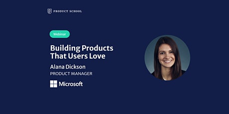 Webinar: Building Products that Users Love by Microsoft Product Leader tickets