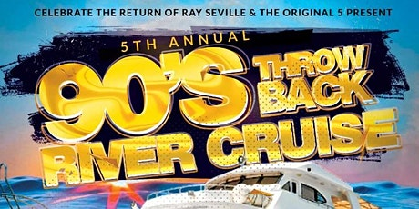 THE RETURN OF THE 90'S THROWBACK RIVER CRUISE 30 PLUS tickets