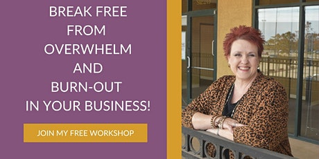 Break Free From Overwhelm & Burn-Out in Your Business tickets