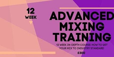 12 Week Advanced Mixing Training (Learn to mix your music professionally) tickets