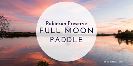 Full Moon Paddle Robinson Preserve tickets