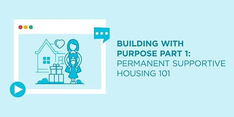 Building with Purpose Part 1: Permanent Supportive Housing 101 tickets