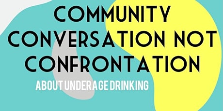 Community Conversation Not Confrontation About Youth Underage Drinking tickets