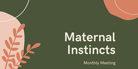 Maternal Instincts  Monthly Meeting tickets