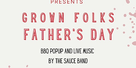 The Final Sauce Presents - Grown Folks Father's Day Pop-up tickets