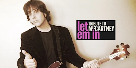 Let Em In: A Tribute to Paul McCartney   STANDING ROOM AVAILABLE - BUY NOW! tickets