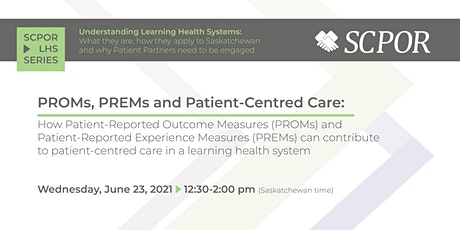 Learning Health System Series: PROMs, PREMs and Patient-Centered Care tickets