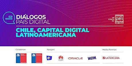 """Diálogos País Digital"" Chile, capital digital latinoamericana. entradas"