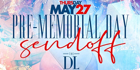CEO FRESH PRESENTS: MEMORIAL DAY WEEKEND SENDOFF AFTERWORK  @DL NYC MAY 27 tickets