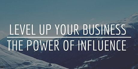 Level Up Your Business: The Power of Influence billets