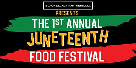 Black Legacy Partners Presents 1st Annual Juneteenth Food Festival tickets