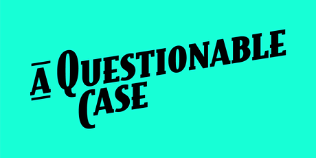 """Actionplay presents """"A Questionable Case"""" tickets"""