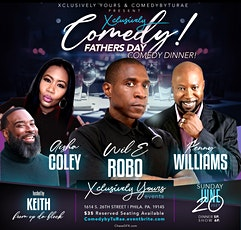 Xclusively Comedy! Father's Day Comedy Dinner! Starring : Comedian Wil E! tickets