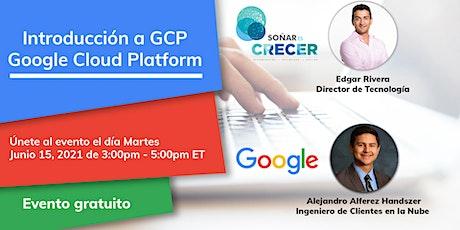 Introducción a Google Cloud Platform de Soñar es Crecer y Google entradas