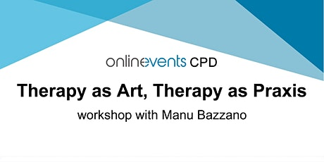 Therapy as Art, Therapy as Praxis - Manu Bazzano tickets