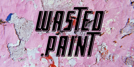 Wasted Paint : Speed Dating Editon tickets