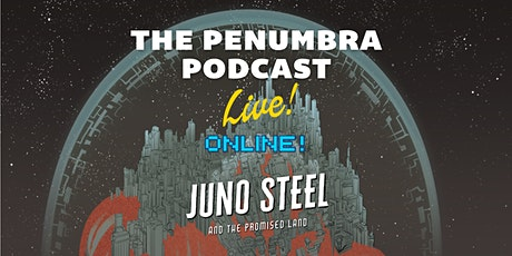 The Penumbra Podcast Live: Juno Steel & the Promised Land — Part A (Jun 12) tickets