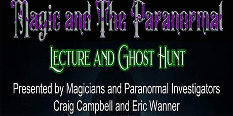 Magic and the Paranormal Lecture and Ghost Hunt tickets