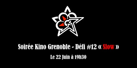 "Soirée Kino Grenoble - Défi #12 ""Slow"" billets"