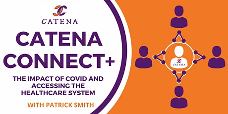 Catena Connect+ Presents: Impact of Covid & accessing the healthcare system tickets