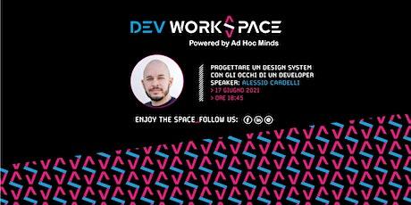 Progettare un Design System con gli occhi di un Developer・DevWorkSpace biglietti