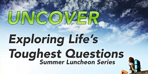 UNCOVER! Exploring Life's Toughest Questions