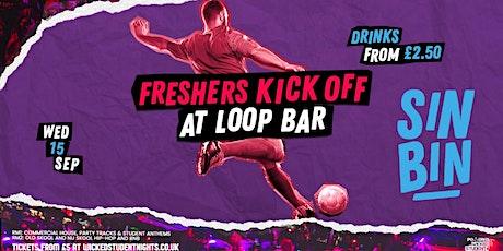 SinBin - FRESHERS KICK OFF @ THE LOOP (£2.50 DRINKS) tickets