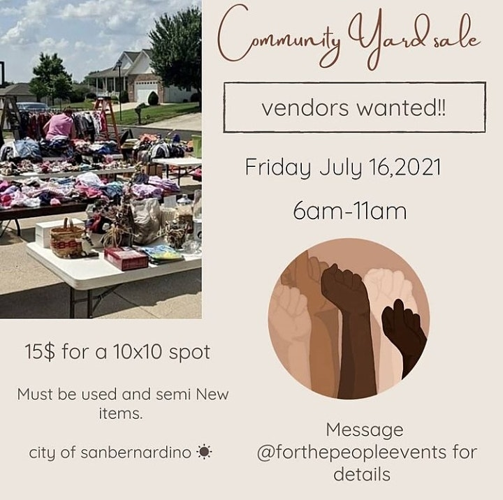 ‼️Vendors Needed‼️ We are doing a community yard sale on friday July 16,2021!  We have 45 spots for this community pop up! Get rid of your unnecessary items clothes and sell them here!! You must only bring used items.  Quick info: This will start 6am-11am  Yard sale vendor spot is only 15$🎉 City of sanbernardino  Message me if your interested and payment ready.  I will send you more information and details 🙂