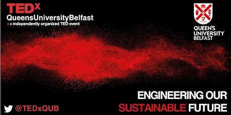 TEDxQueensUniversityBelfast | Engineering our Sustainable Future tickets