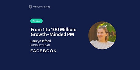 Webinar: From 1 to 100 Million: Growth-Minded PM by Facebook Product Lead tickets