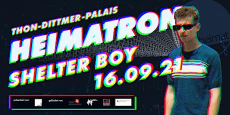 SHELTER BOY + TILMAN + IUNA LUX @ HEIMATRON Tickets