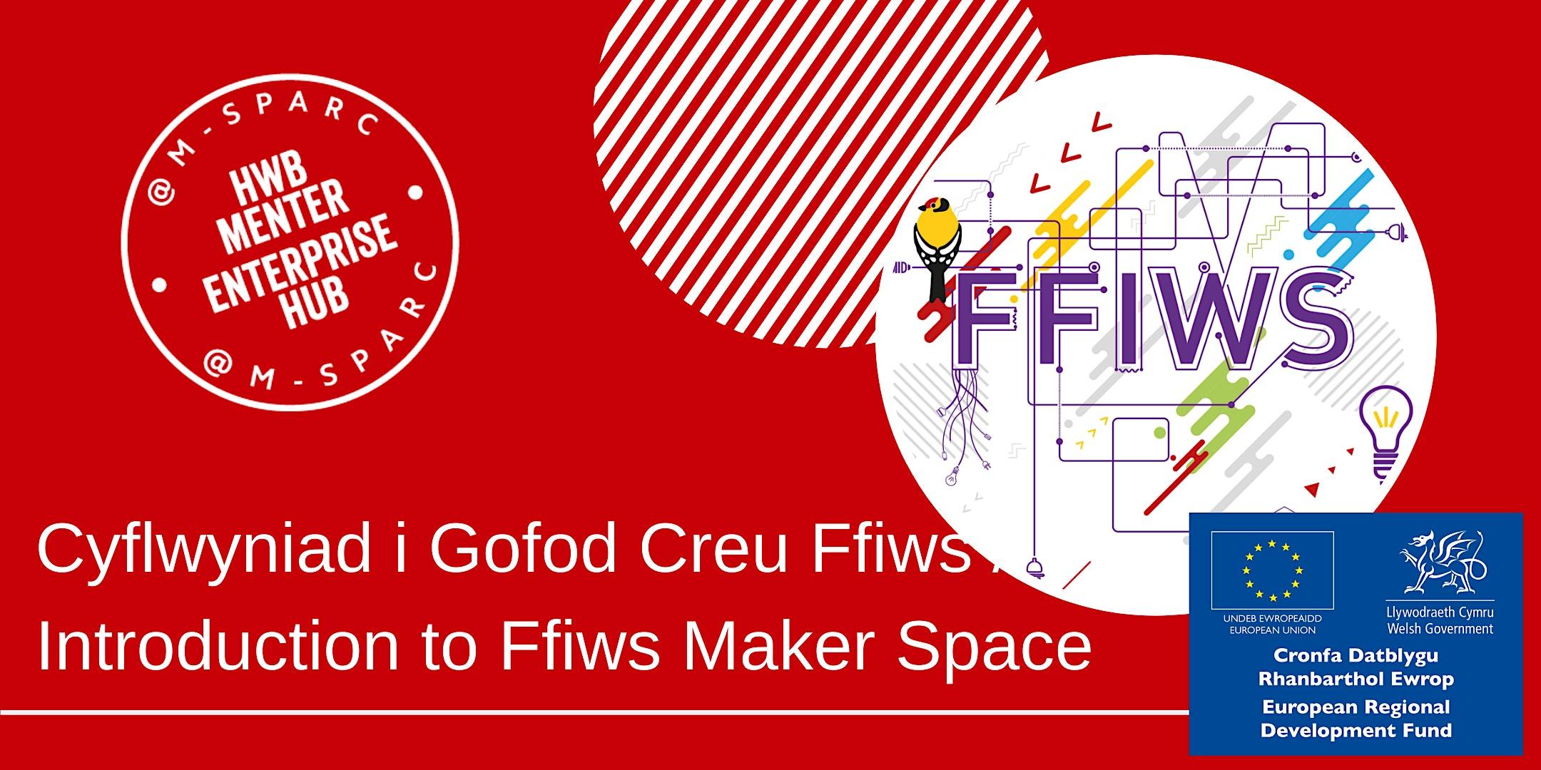 Cyflwyniad i Gofod  Creu Rhyl /Introduction to  Rhyl Maker Space Ffiws