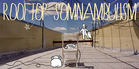 ROOFTOP SOMNAMBULISM: an original solo performance(with FREE drinks!) tickets