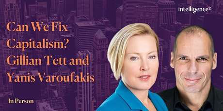 Can We Fix Capitalism? With Gillian Tett and Yanis Varoufakis tickets