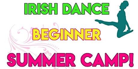 BEGINNER IRISH DANCE SUMMER CAMP! tickets