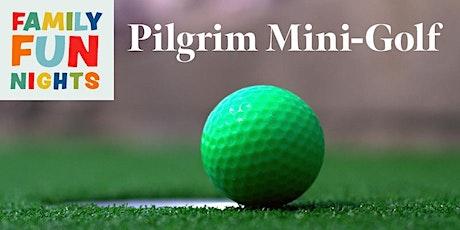 Family Fun Night: Pilgrim Mini-Golf tickets