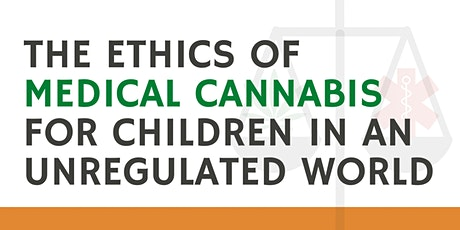 The Ethics of Medical Cannabis for Children in an Unregulated World tickets