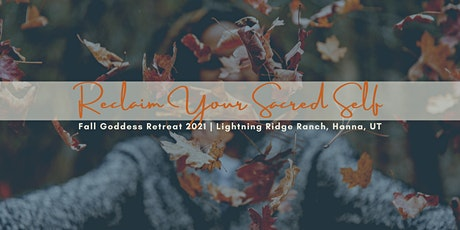 Fall 2021 Reclaim Your Sacred Self Retreat (Women Only) tickets