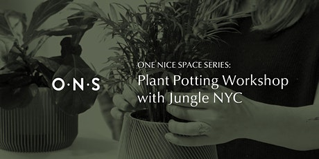 One Nice Space Series: Plant Potting Workshop with Jungle NYC at O.N.S tickets