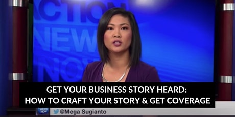 GET YOUR BUSINESS STORY HEARD: HOW TO CRAFT YOUR STORY & GET COVERAGE tickets