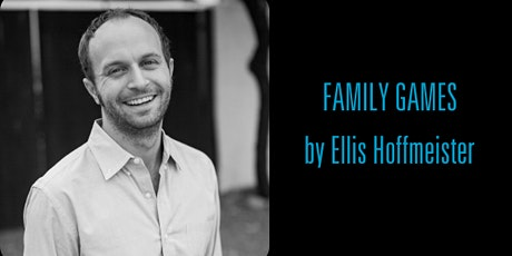 FAMILY GAMES by Ellis Hoffmeister | HB Playwrights Reading Series tickets