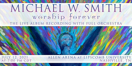 Michael W. Smith:  Worship Forever - A Live Album Recording. tickets