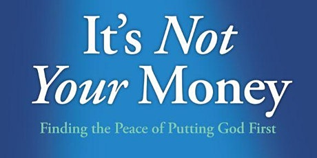 It's Not Your Money: Finding the Peace of Putting God First tickets