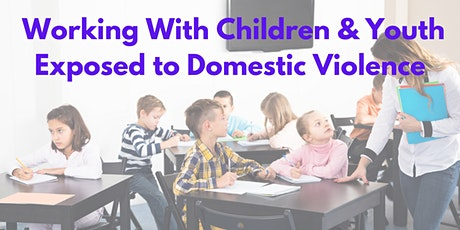 Working With Children and Youth Exposed to Domestic Violence tickets