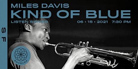 Miles Davis - Kind Of Blue :  LISTEN | Envelop SF (7:30pm) tickets