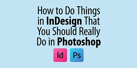 How to Do Things in InDesign That You Should Really Do in Photoshop Tickets