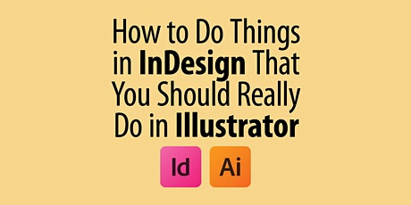 How to Do Things in InDesign That You Should Really Do in Illustrator Tickets