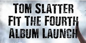 Tom Slatter Fit The Fourth Album Launch